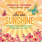 Be the Sunshine: Share the Light and Spread the Joy (0736951792) by Thomas, Angela