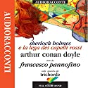Sherlock Holmes e la Lega dei capelli rossi Audiobook by Sir Arthur Conan Doyle Narrated by Francesco Pannofino