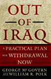Out of Iraq: A Practical Plan for Withdrawal Now (1416534563) by McGovern, George