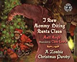 Matt Mogk I Saw Mommy Biting Santa Claus: A Zombie Christmas Parody