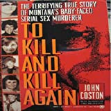 To Kill and Kill Again (Onyx True Crime ; Je 323) by John Coston