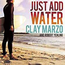 Just Add Water: A Surfing Savant's Journey With Asperger's (       UNABRIDGED) by Clay Marzo, Robert Yehling Narrated by Shaun Grindell