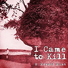 I Came to Kill Audiobook by E. Howard Hunt Narrated by Jack Chekijian