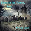 Come to the Tower, Love: Northeastern Gothic Mysteries, Book 1 Audiobook by Lisa Greer Narrated by Daniela Acitelli
