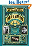 The Steampunk User's Manual: An Illus...