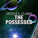 The Possessed Audiobook by Arthur C. Clarke Narrated by Jonathan Davis