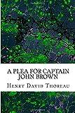 A Plea for Captain John Brown: (Henry David Thoreau Classics Collection)