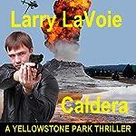 Caldera: A Yellowstone Park Thriller | Larry LaVoie