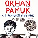 A Strangeness in My Mind: A Novel (       UNABRIDGED) by Orhan Pamuk, Ekin Oklap - translator Narrated by John Lee
