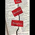 The Broken Teaglass Audiobook by Emily Arsenault Narrated by Eileen Stevens, Oliver Wyman, Therese Plummer