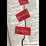 The Broken Teaglass | Emily Arsenault