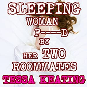 Sleeping Woman F--ked By Her Two Roommates: Sleeping Sex Erotica | [Tessa Keating]