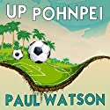 Up Pohnpei (       UNABRIDGED) by Paul Watson Narrated by James Wilson