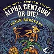 Alpha Centauri or Die! | [Leigh Brackett]