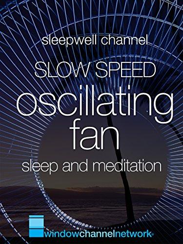 Slow Speed Oscillating Fan sleep and meditation on Amazon Prime Instant Video UK