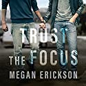 Trust the Focus: In Focus, Book 1 Audiobook by Megan Erickson Narrated by Marc Bachmann