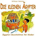 Die kleinen Ägypter: Ägypter-Geschichten für Kinder | Rolf Krenzer