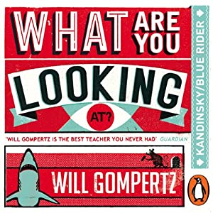 What Are You Looking At? (Audio Series): Kandinsky/Orphism/Blue Rider | [Will Gompertz]