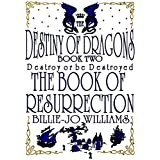 The Destiny of Dragons 2: The Book of Resurrection (English Edition)di Billie-Jo Williams