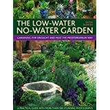 The Low-water No-water Garden: Gardening for Drought and Heat the Mediterranean Way - A Practical Guide with 500 Stunning Colour Photographsby Pattie Barron