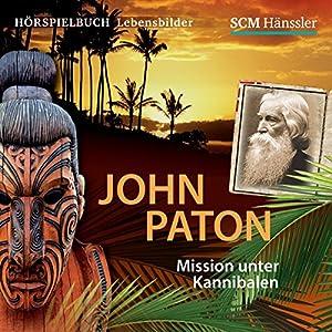 John Paton: Mission unter Kannibalen Hörspiel