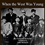 When the West Was Young   Fredrick R. Becholdt