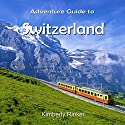 Adventure Guide to Switzerland Audiobook by Kimberly Rinker Narrated by Jae Huff
