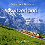 Adventure Guide to Switzerland | Kimberly Rinker