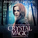 Crystal Magic: Clearwater Witches Book 1   Madeline Freeman