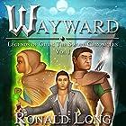 Wayward: The Sword Chronicles, Book 1 Hörbuch von Ronald Long Gesprochen von: Greg Patmore