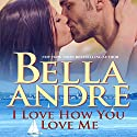 I Love How You Love Me: The Sullivans Audiobook by Bella Andre Narrated by Eva Kaminsky