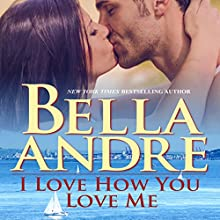 I Love How You Love Me: The Sullivans (       UNABRIDGED) by Bella Andre Narrated by Eva Kaminsky