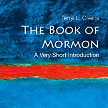 The Book of Mormon: A Very Short Introduction (       UNABRIDGED) by Terry L. Givens Narrated by Kevin Pariseau
