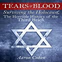 Tears of Blood: Surviving the Holocaust, the Horrible History of the Third Reich Audiobook by Aaron Cohen Narrated by Glenn Langohr