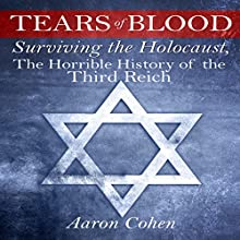 Tears of Blood: Surviving the Holocaust, the Horrible History of the Third Reich (       UNABRIDGED) by Aaron Cohen Narrated by Glenn Langohr