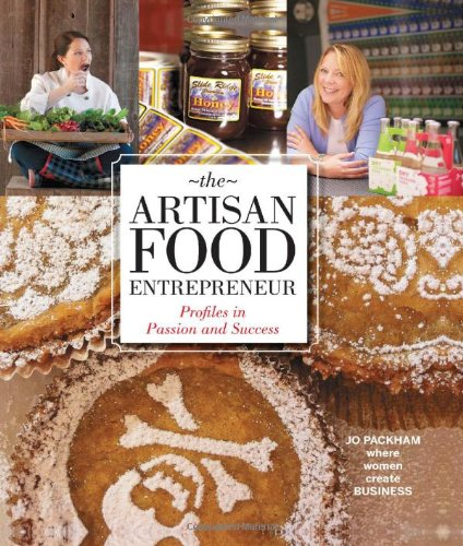 The Artisan Food Entrepreneur: Profiles in Passion and Success