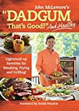Dadgum Thats Good. . . and Healthy!: Lightened-up Favorites for Smoking, Frying and Grilling!