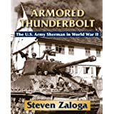 Armored Thunderbolt: The U.S. Army Sherman in World War II ~ Steven Zaloga