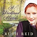 A Woodland Miracle: An Amish Wonders Novel, Book 2 (       UNABRIDGED) by Ruth Reid Narrated by Mia Gaskin