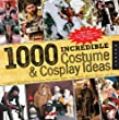 1,000 Incredible Costume and Cosplay Ideas: A Showcase of Creative Characters from Anime, Manga, Video Games, Movies, Comics, and More!