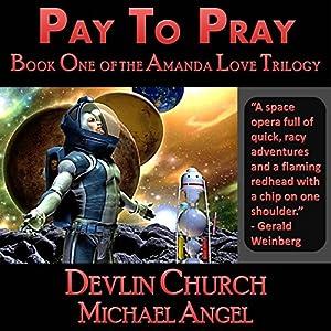 Pay to Pray: Book One of the Amanda Love Trilogy | [Michael Angel, Devlin Church]