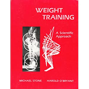 Weight Training: A Scientific Approach Michael H. Stone