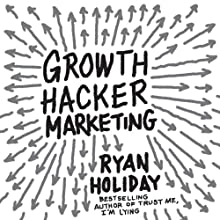 Growth Hacker Marketing: A Primer on the Future of PR, Marketing, and Advertising (       UNABRIDGED) by Ryan Holiday Narrated by Tim Andres Pabon