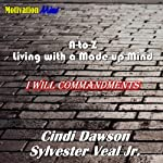 A-to-Z Living with a Made Up Mind: I Will Commandments | Sylvester Veal Jr.