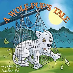 A Wolf Pup's Tale (A Beautifully Illustrated Children's Picture Book; Perfect Bedtime Story)