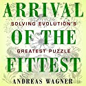 Arrival of the Fittest: Solving Evolution's Greatest Puzzle Audiobook by Andreas Wagner Narrated by Sean Pratt