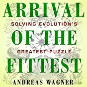 Arrival of the Fittest: Solving Evolution's Greatest Puzzle | [Andreas Wagner]