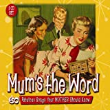 Mum's The Word: 60 Fabulous Songs Your Mother Should Know Various Artists
