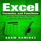 Excel Formulas and Functions:  Step-By-Step Guide with Examples | [Adam Ramirez]
