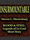 img - for Insurmountable (Blood and Steel: Legends of La Gaul Book 2) book / textbook / text book